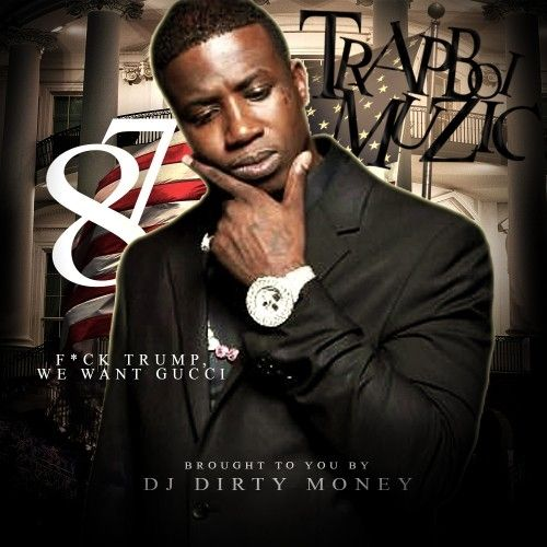 Trapboi Muzic 87 (F*ck Trump We Want Gucci Edition) - DJ Dirty Money