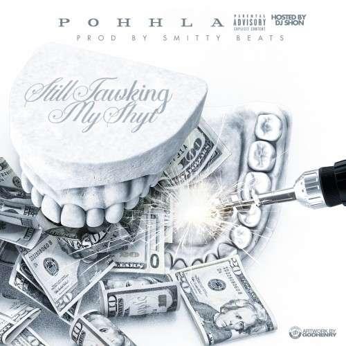 Pohhla - Still Tawking My Shyt