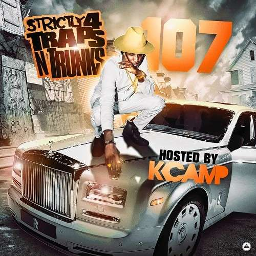 Various Artists - Strictly 4 The Traps N Trunks 107 (Hosted By K Camp)