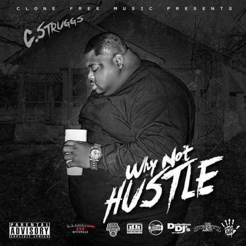 C Struggs - Why Not Hustle