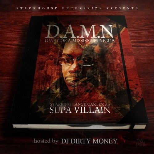 D.A.M.N (Diary Of A Mississippi Nigga) - Supa Villain (DJ Dirty Money)
