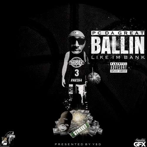 PC Da Great - Ballin Like I'm Bank