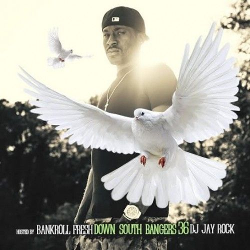 Down South Bangers 36 (Hosted By Bankroll Fresh) - DJ Jay Rock