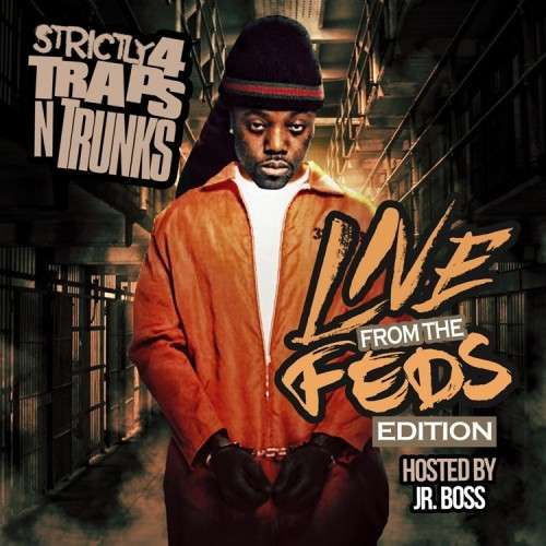 Various Artists - Strictly 4 The Traps N Trunks (Live From The Feds Edition) (Hosted By Jr. Boss)