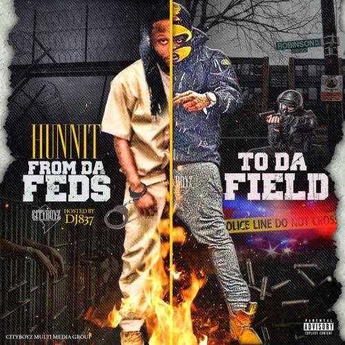 Hunnit From Da Feds To Da Field