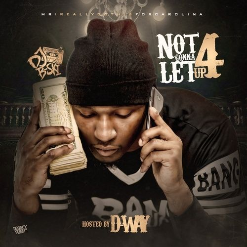 Not Gonna Let Up 4 - D-Way (DJ B-Ski)