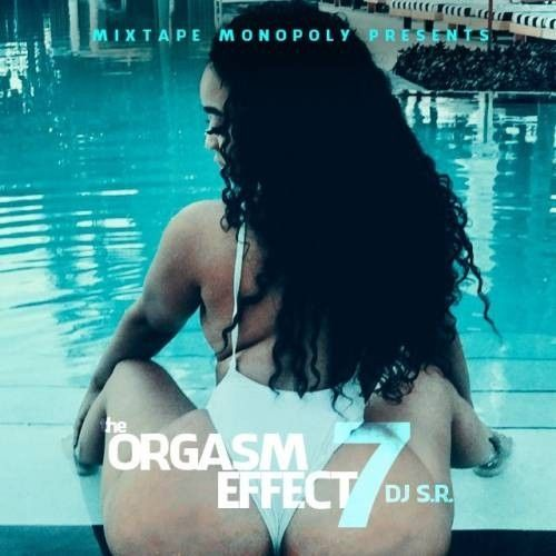 The Orgasm Effect 7 (Vibes Edition) - DJ S.R., Mixtape Monopoly