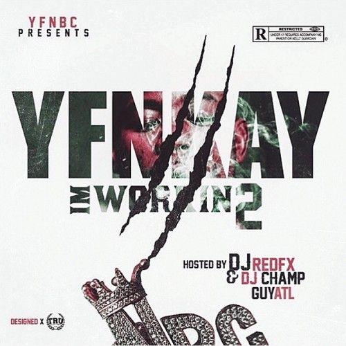 I'm Workin 2 - YFN Kay (DJ Champ, GuyATL)