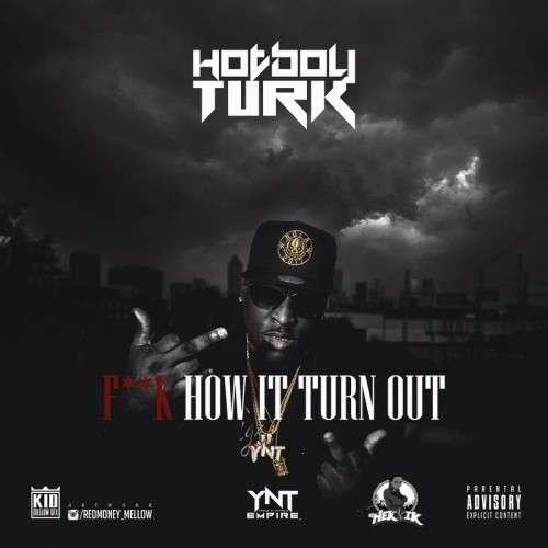 Hot Boy Turk - F*ck How It Turn Out