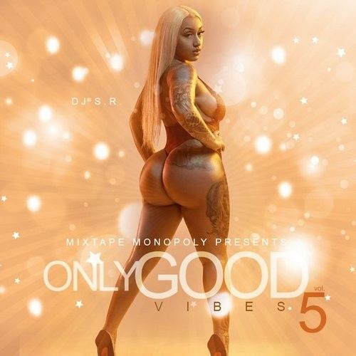 Only Good Vibes 5 (Birthday Edition) - DJ S.R., Mixtape Monopoly