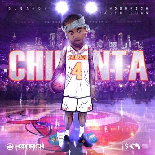 Various Artists - ChiLanta 4 (Hosted By Hoodrich Pablo Juan)