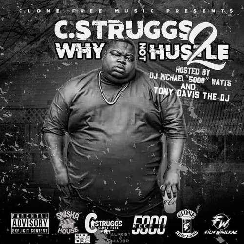 C Struggs - Why Not Hustle 2