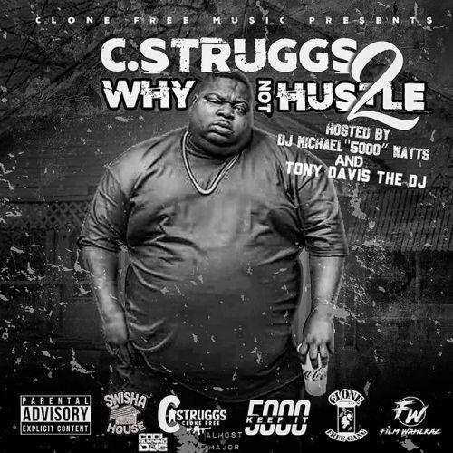 Why Not Hustle 2 - C Struggs (DJ Michael 5000 Watts x Tony Davis The DJ)
