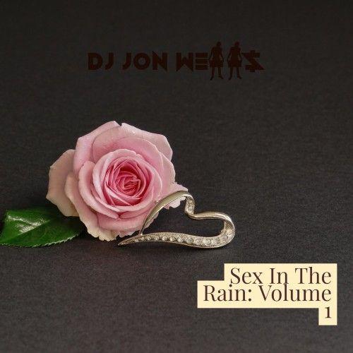 Sex In The Rain - DJ Jon Wells