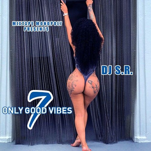 Only Good Vibes 7 - DJ S.R., Mixtape Monopoly
