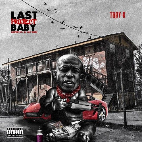 Last Project Baby - Tray K (DJ Jay Rock)