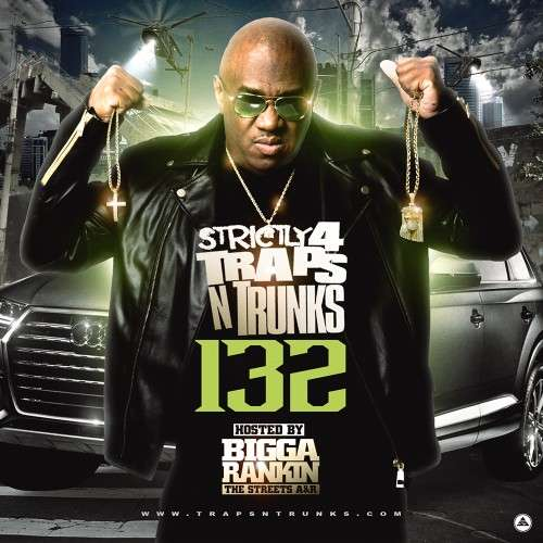 Various Artists - Strictly 4 The Traps N Trunks 132 (Hosted By Bigga Rankin)