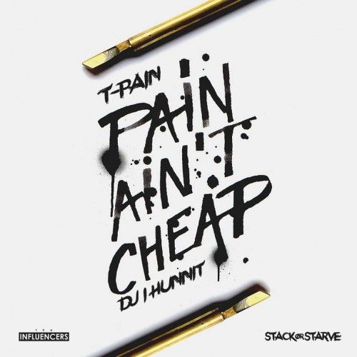 Pain Ain't Cheap (#TMix) - T-Pain (DJ 1Hunnit, Stack Or Starve)