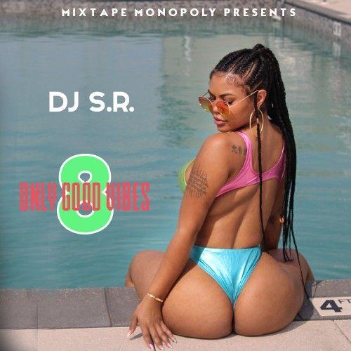 Only Good Vibes 8 - DJ S.R., Mixtape Monopoly