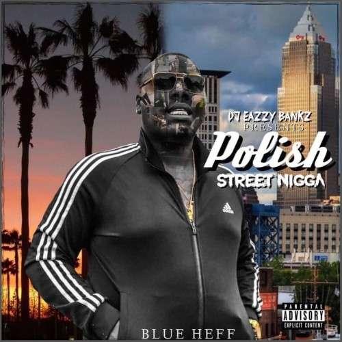 Blue Heff - Polish Street Nigga