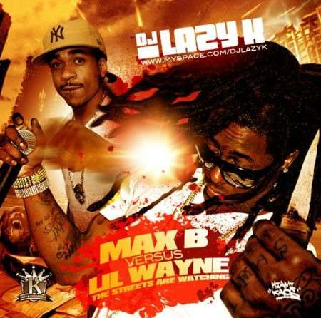 Max B Vs. Lil Wayne - The Streets Are Watching