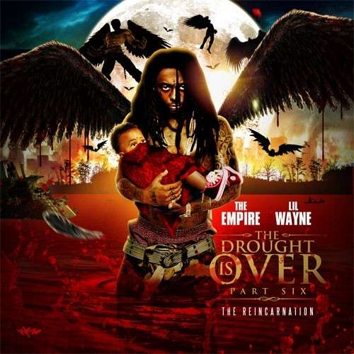 Lil Wayne - The Drought Is Over 6 (The Reincarnation)