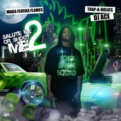 Waka Flocka Flame - Salute Me Or Shoot Me 2