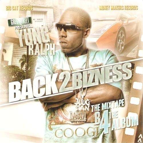 Yung Ralph - Back 2 Bizness (The Mixtape B4 The Album)