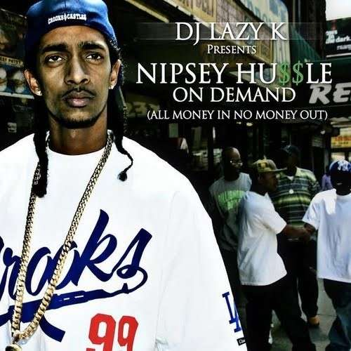 Nipsey Hussle - On Demand (All Money In No Money Out)