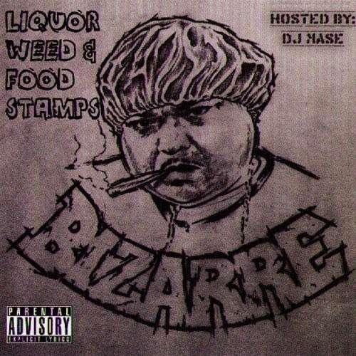 Bizarre - Liquor, Weed & Food Stamps