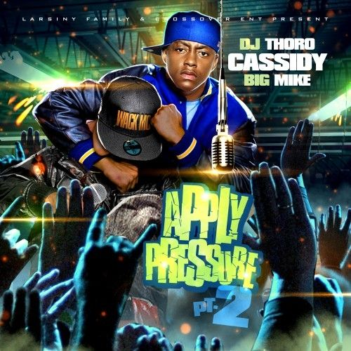 Apply Pressure 2 - Cassidy (DJ Thoro, Big Mike)
