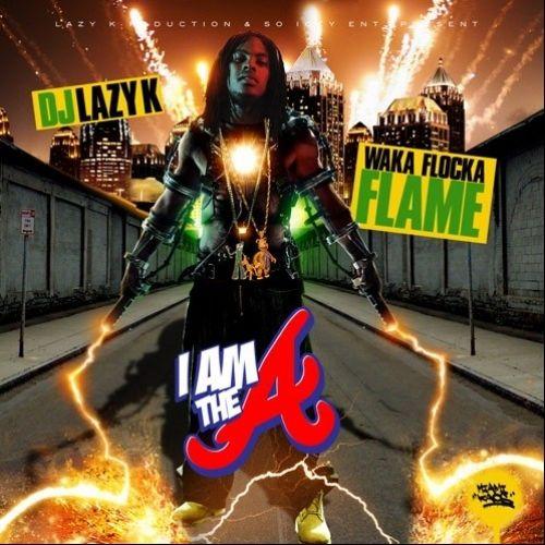 I Am The A - Waka Flocka Flame (DJ Lazy K)