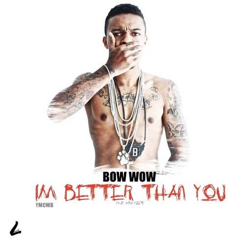 I'm Better Than You - Bow Wow (Young Money Ent.)