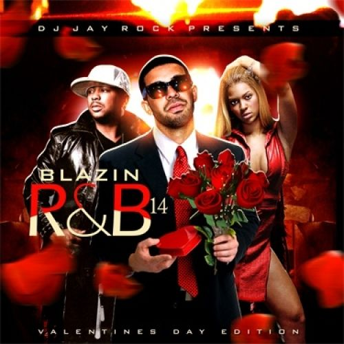 Blazin' R&B 14 (Valentine's Day Edition) - DJ Jay Rock