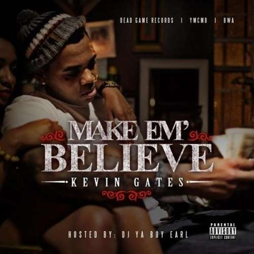 Kevin Gates - Make Em Believe