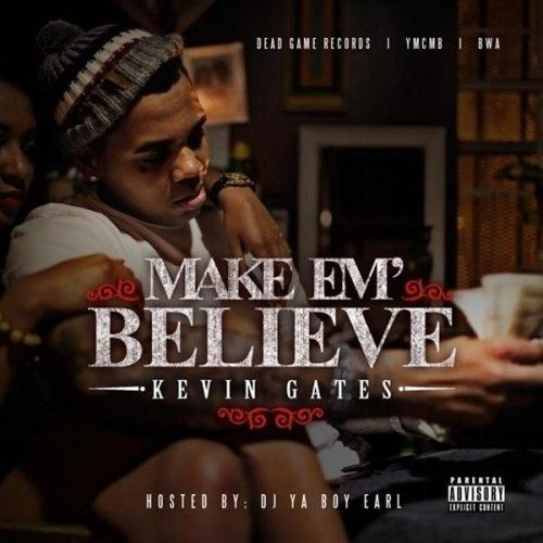 Make Em Believe - Kevin Gates (DJ Ya Boy Earl)