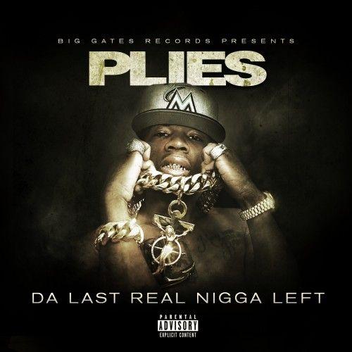 Da Last Real Nigga Left - Plies (Big Gates Records)