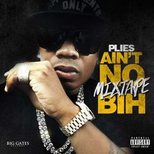 Plies - Ain't No Mixtape Bih