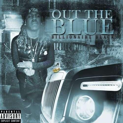 Billionaire Black - Out The Blue