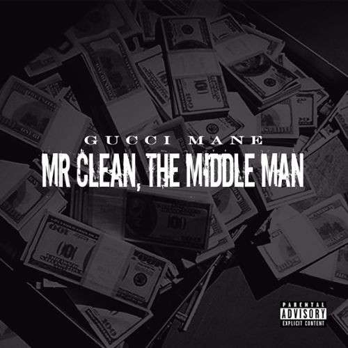 Gucci Mane - Mr. Clean, The Middle Man