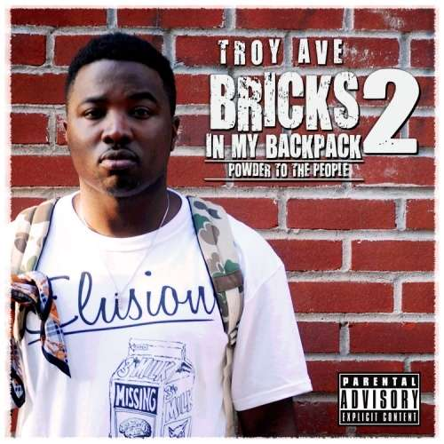 Troy Ave - Bricks In My Backpack 2 (Powder To The People)