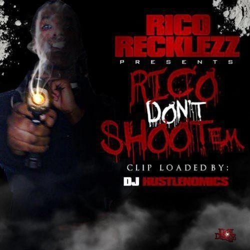 Rico Don't Shoot Em - Rico Recklezz (DJ Hustlenomics)