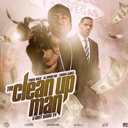 The Clean Up Man: G-Unit Radio 24 (Hosted by Lebron James) - Young Buck (DJ Whoo Kid)