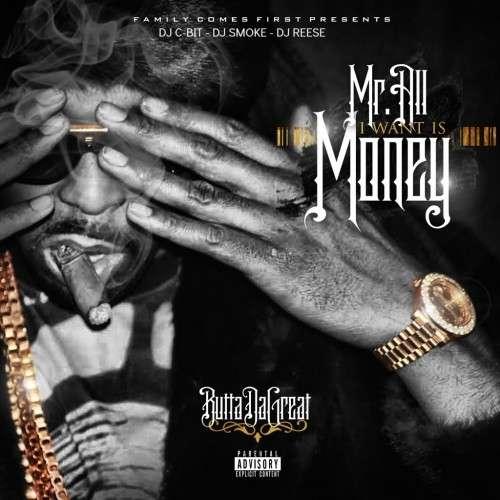 Butta Da Great - Mr. All I Want Is Money