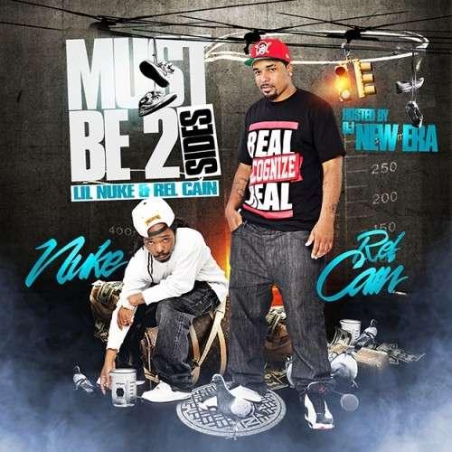 Lil Nuke & Rel Cain - Must Be 2 Sides
