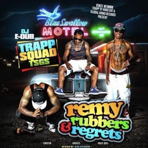Remy, Rubbers, & Regrets - Trapp Squad (DJ E-Dub)