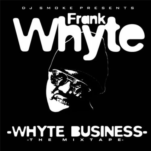 Whyte Business - Frank Whyte (DJ Smoke)
