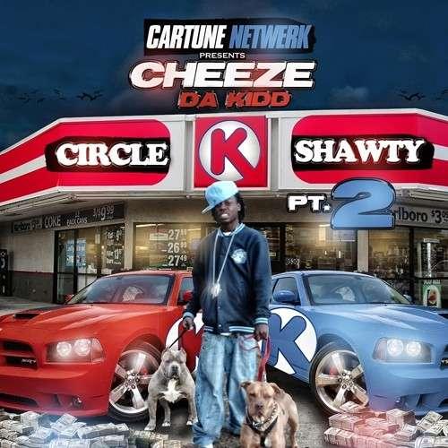 Cheeze Da Kidd - Circle K Shawty 2