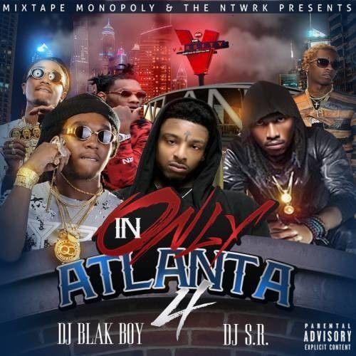 Only In Atlanta 4 - DJ S.R., DJ Blakboy, Mixtape Monopoly
