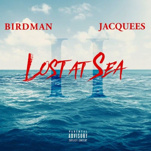 Lost At Sea 2 - Birdman & Jacquees